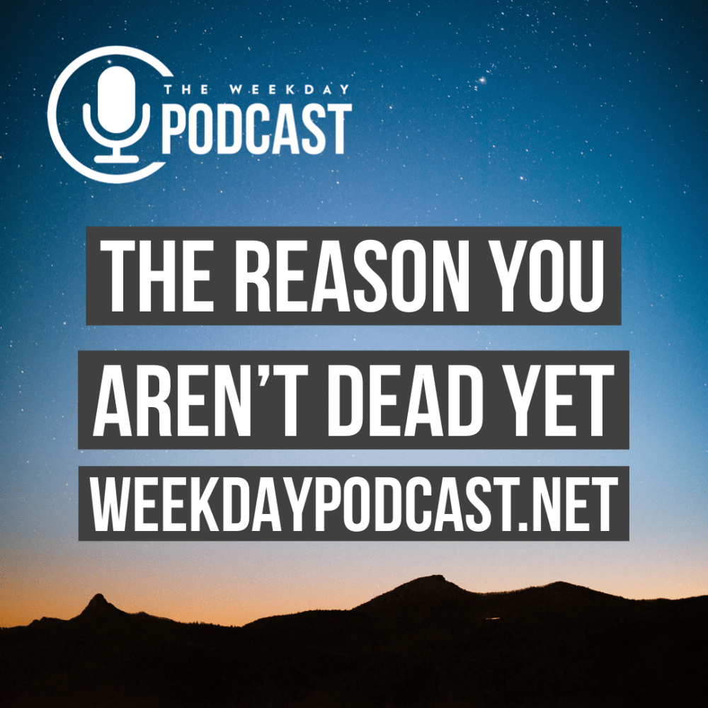 The Reason You Aren\'t Dead Yet