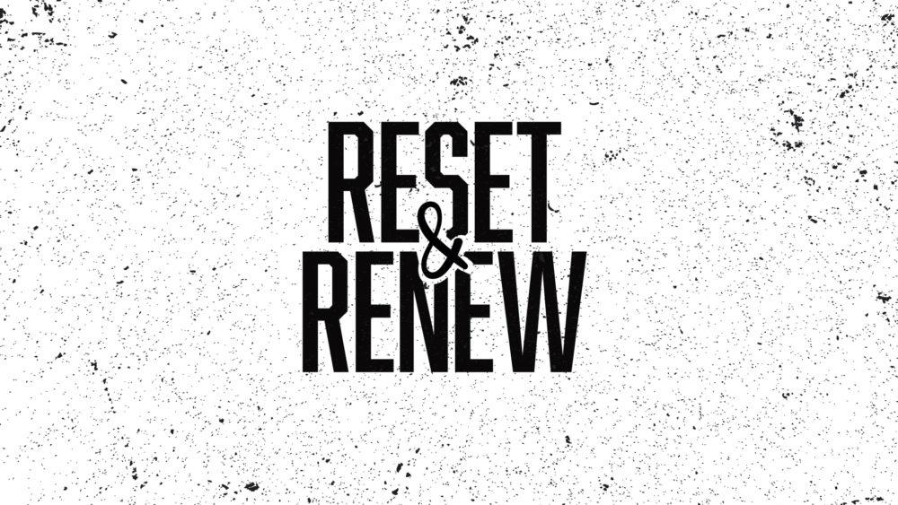 Reset & Renew