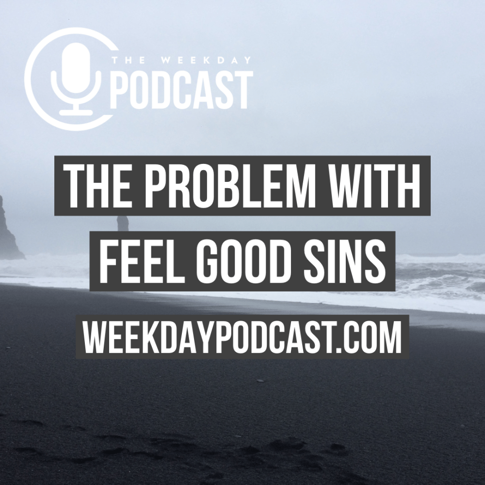 The Problem with Feel Good Sins