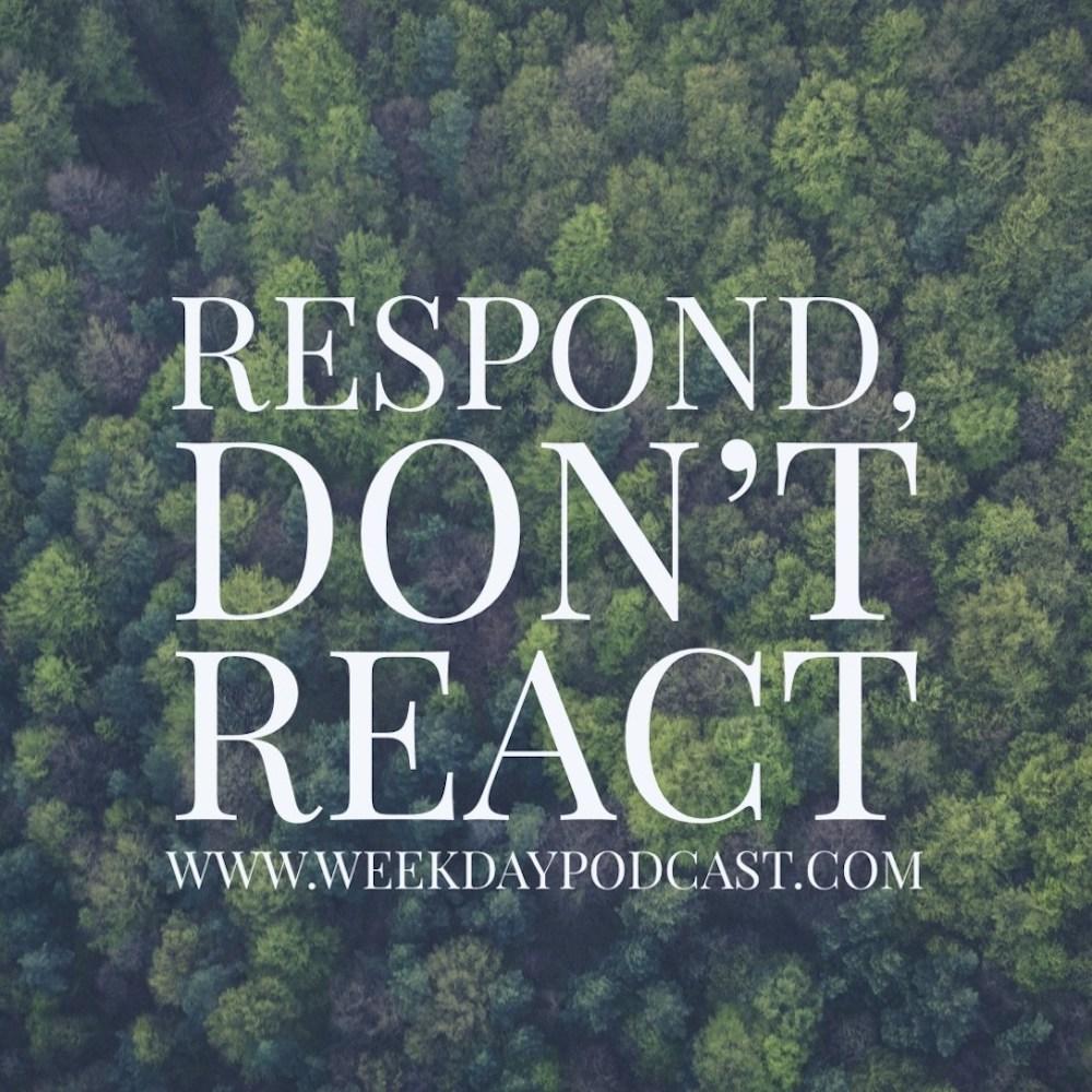Respond, Don\'t React