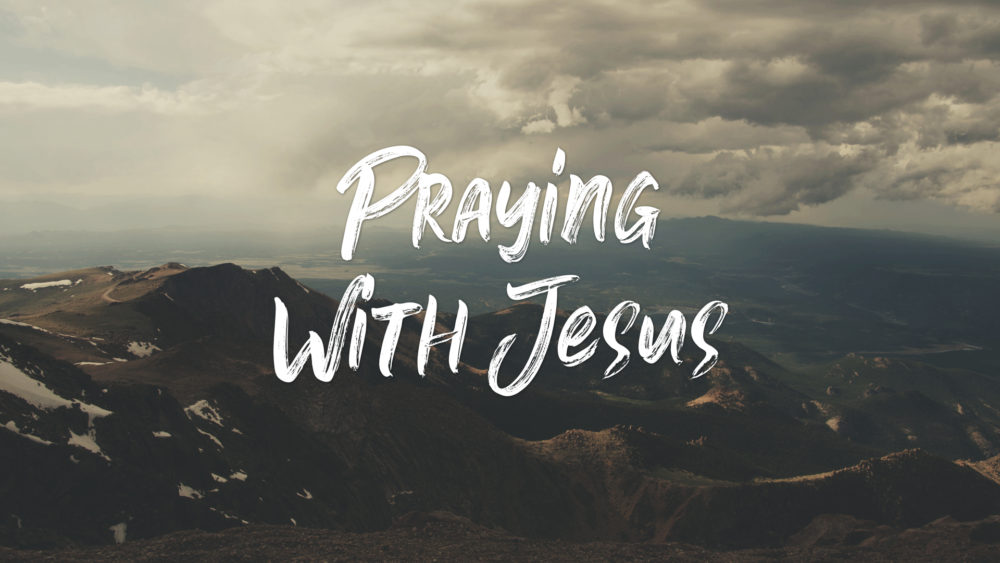 Praying with Jesus