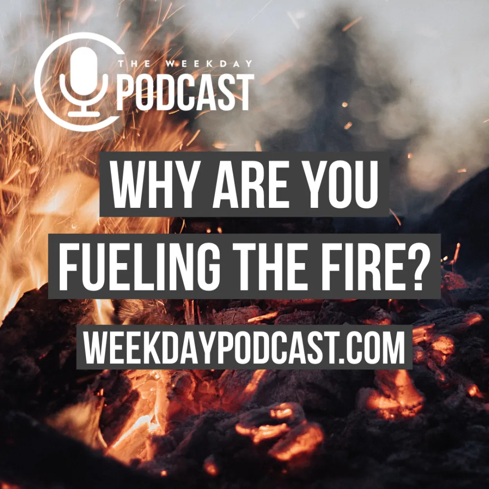 Why Are You Fueling the Fire?